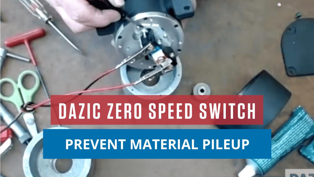 DAZIC Zero Speed Switch: Prevent Material Pileup